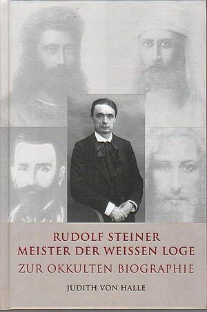 Judith von Halle: Rudolf Steiner - meister der weissen Loge